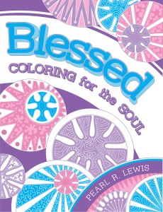 Blessed Coloring for the Soul Coloring Book for Adults and Teens by Pearl R. Lewis